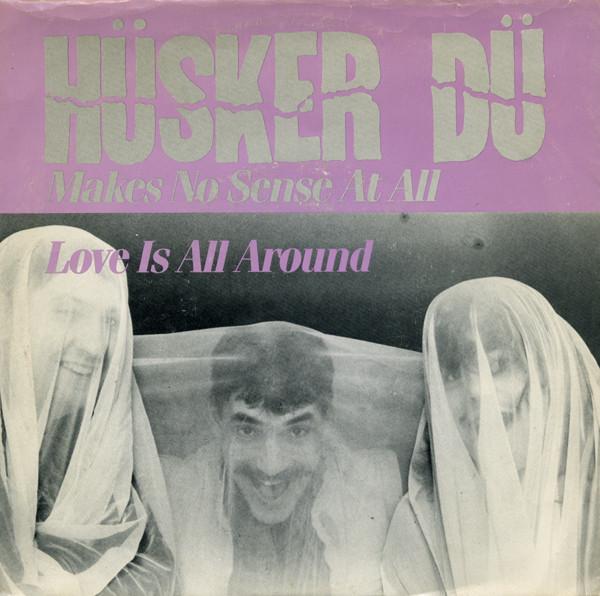Hüsker-Dü-Makes No Sense At All / Love Is All Around