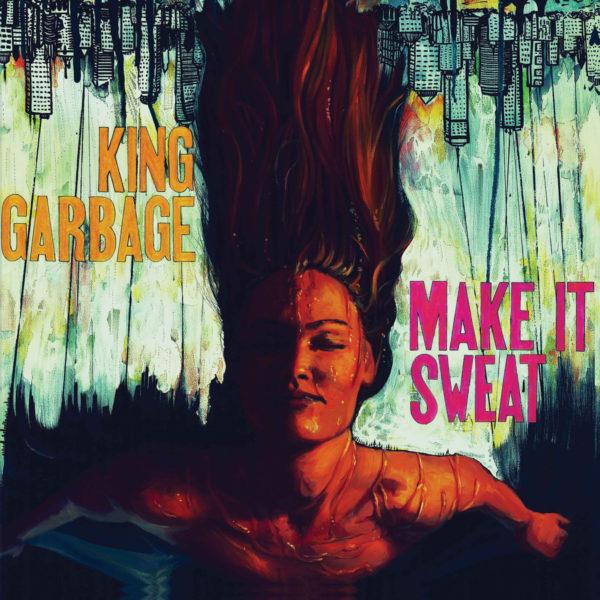 Best Records 2017: King Garbage - Make It Sweat