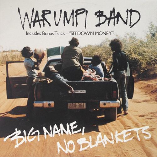 Warumpi Band – Big Name, No Blankets
