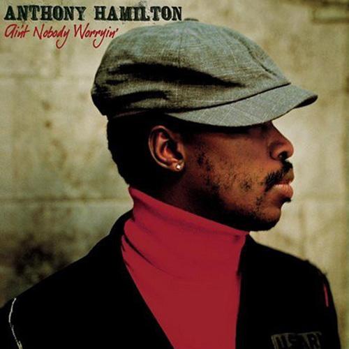 Anthony Hamilton –Ain't Nobody Worryin