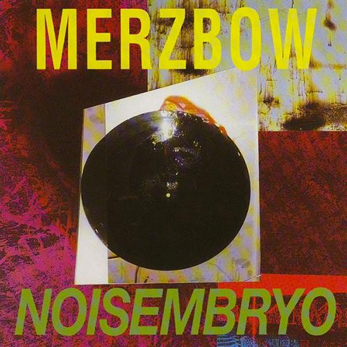 Merzbow – Noisembryo